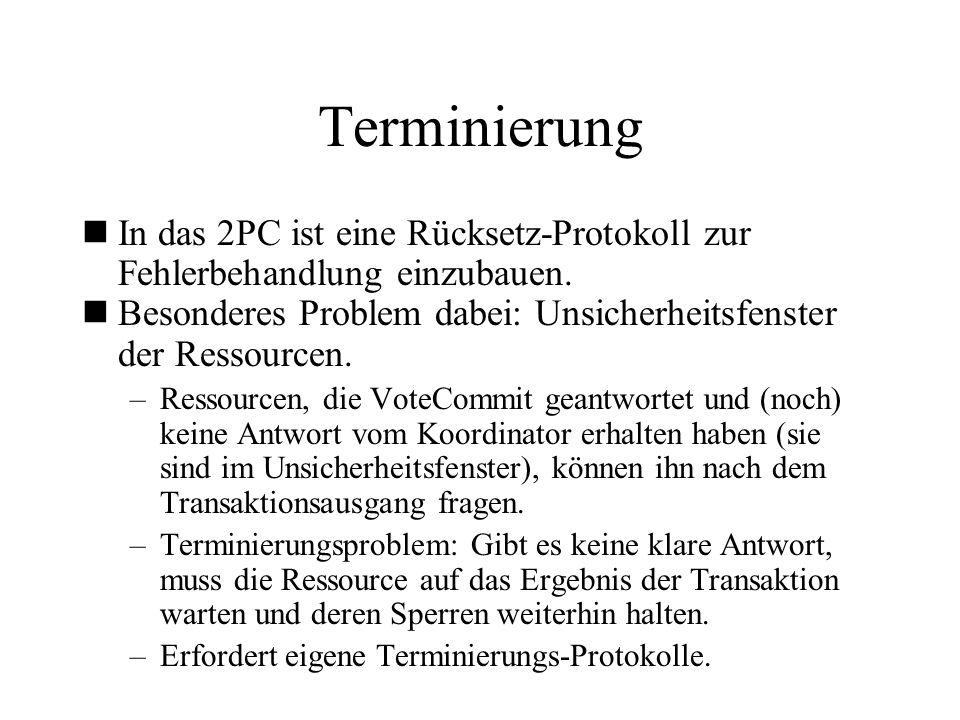 Terminierung In das 2PC ist eine Rücksetz-Protokoll zur Fehlerbehandlung einzubauen.