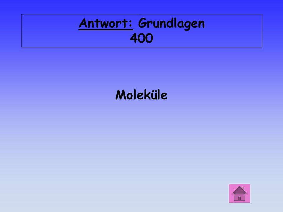 Grundlagen 400 Wie heißen die kleinsten Teilchen einer Verbindung?