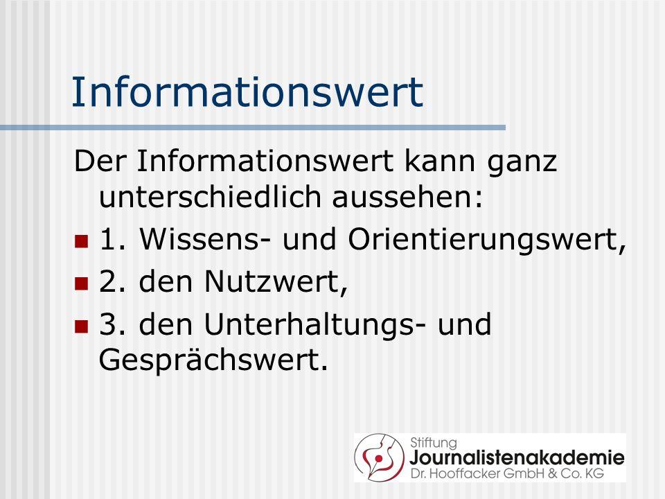 Informationswert Der Informationswert kann ganz unterschiedlich aussehen: 1. Wissens- und Orientierungswert, 2. den Nutzwert, 3. den Unterhaltungs- un