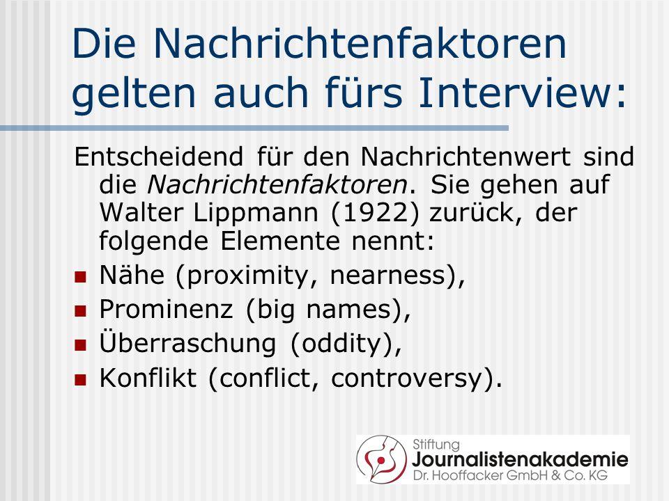 Die Nachrichtenfaktoren gelten auch fürs Interview: Entscheidend für den Nachrichtenwert sind die Nachrichtenfaktoren. Sie gehen auf Walter Lippmann (