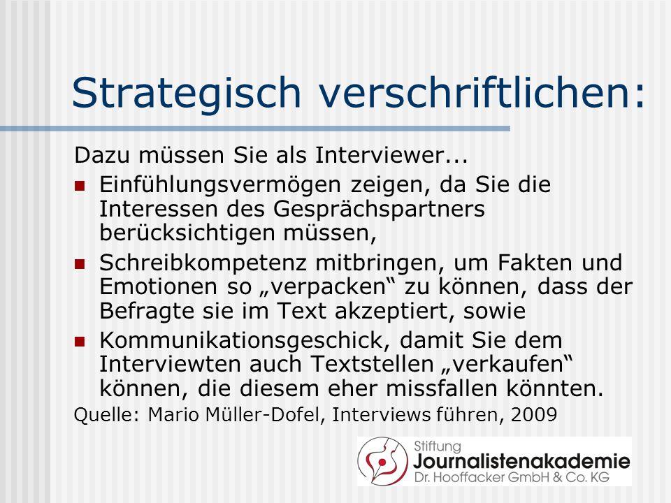 Strategisch verschriftlichen: Dazu müssen Sie als Interviewer... Einfühlungsvermögen zeigen, da Sie die Interessen des Gesprächspartners berücksichtig