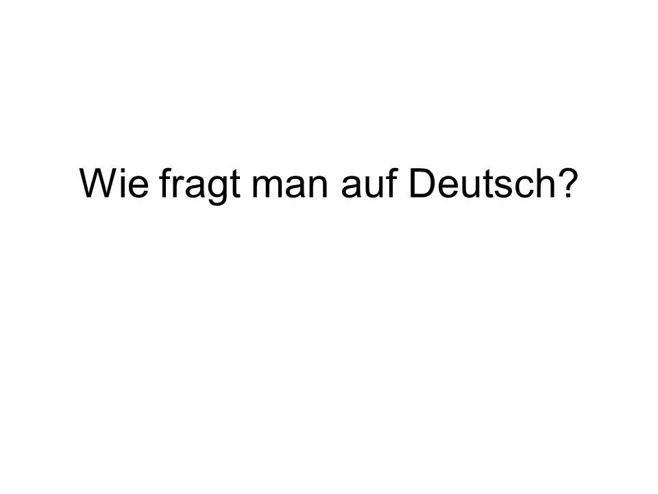 Wie fragt man auf Deutsch?