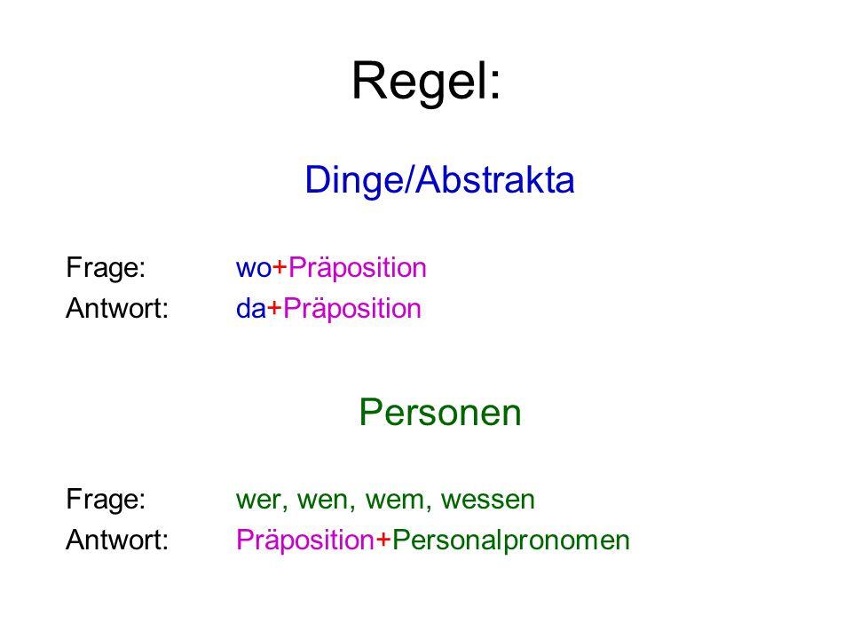 Regel: Dinge/Abstrakta Frage: wo+Präposition Antwort:da+Präposition Personen Frage:wer, wen, wem, wessen Antwort: Präposition+Personalpronomen