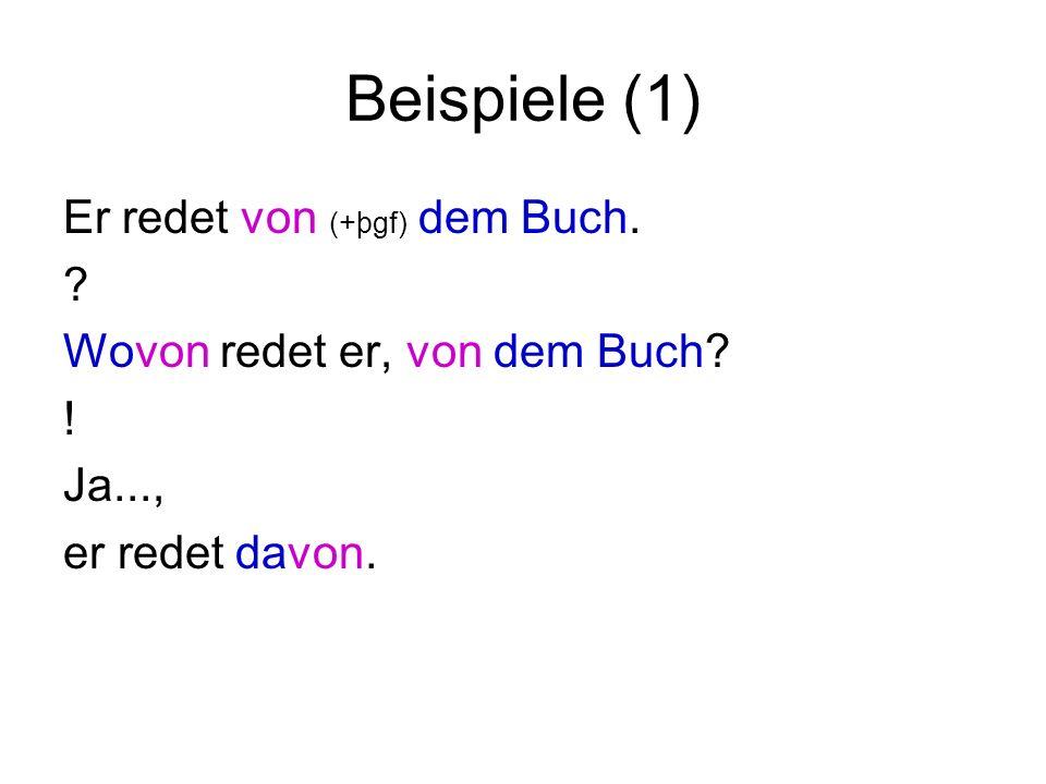 Beispiele (1) Er redet von (+þgf) dem Buch. ? Wovon redet er, von dem Buch? ! Ja..., er redet davon.
