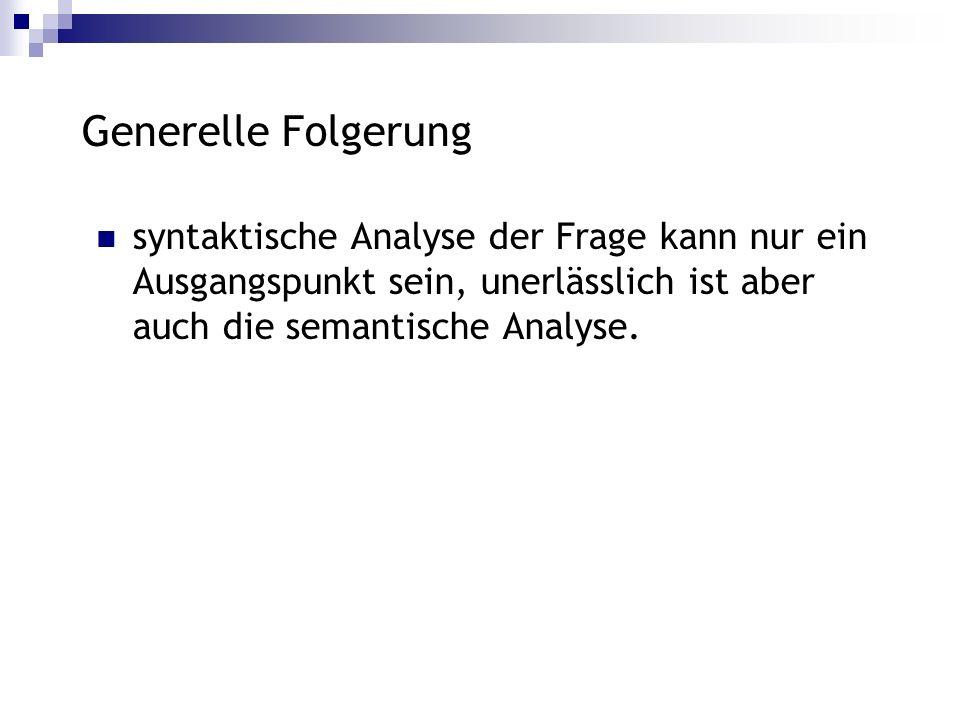 Generelle Folgerung syntaktische Analyse der Frage kann nur ein Ausgangspunkt sein, unerlässlich ist aber auch die semantische Analyse.