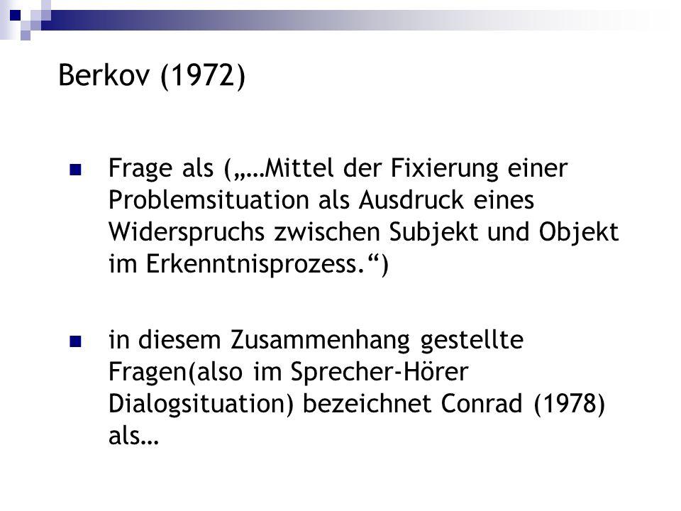 Berkov (1972) Frage als (…Mittel der Fixierung einer Problemsituation als Ausdruck eines Widerspruchs zwischen Subjekt und Objekt im Erkenntnisprozess