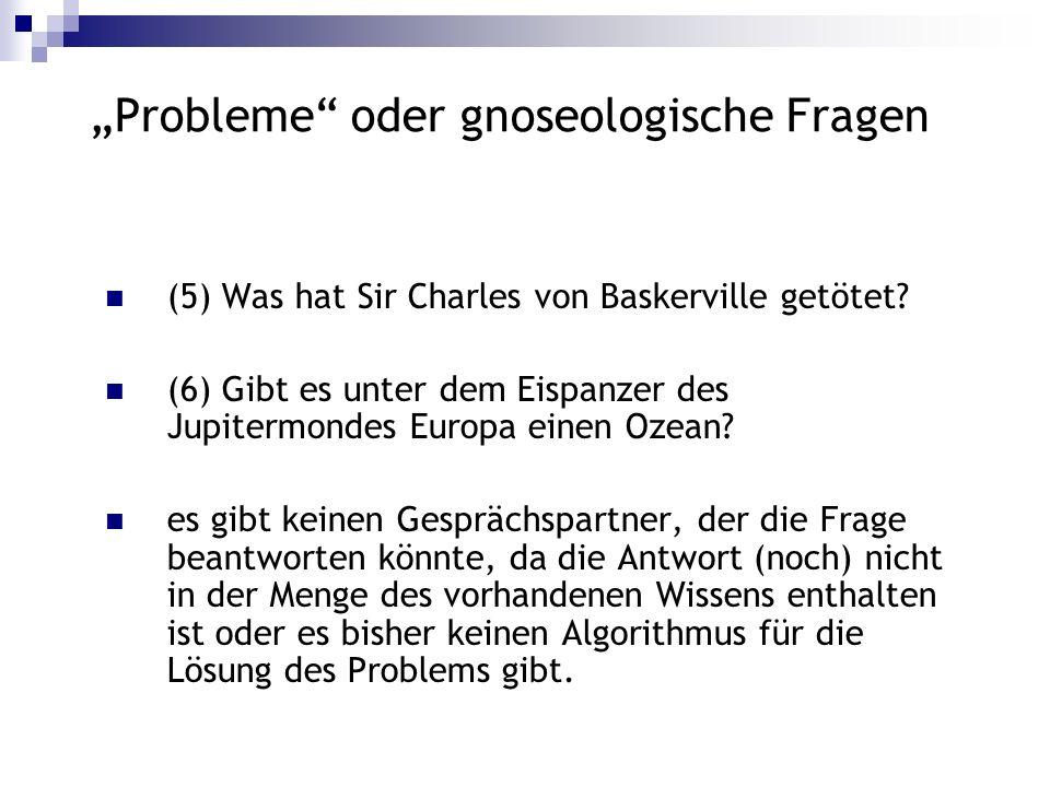 Probleme oder gnoseologische Fragen (5) Was hat Sir Charles von Baskerville getötet? (6) Gibt es unter dem Eispanzer des Jupitermondes Europa einen Oz