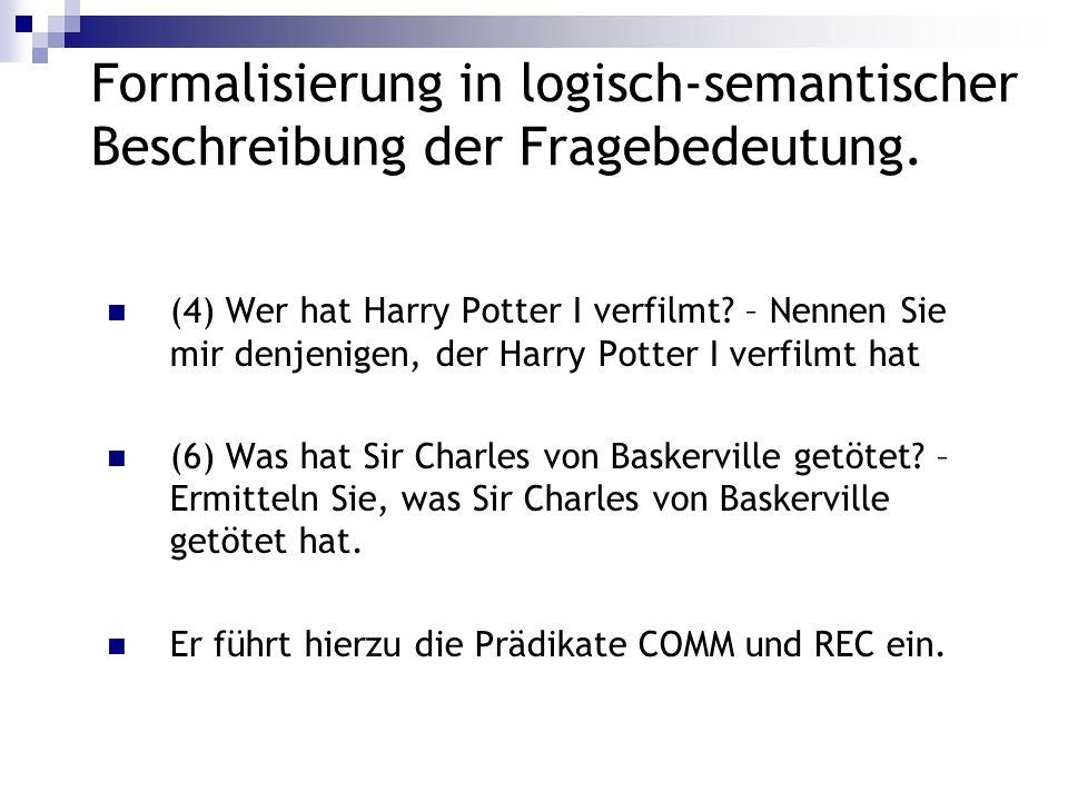 Formalisierung in logisch-semantischer Beschreibung der Fragebedeutung. (4) Wer hat Harry Potter I verfilmt? – Nennen Sie mir denjenigen, der Harry Po