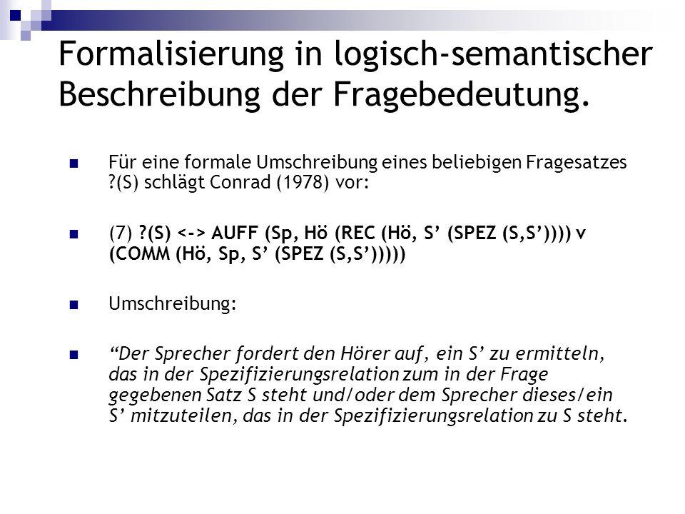 Formalisierung in logisch-semantischer Beschreibung der Fragebedeutung. Für eine formale Umschreibung eines beliebigen Fragesatzes ?(S) schlägt Conrad