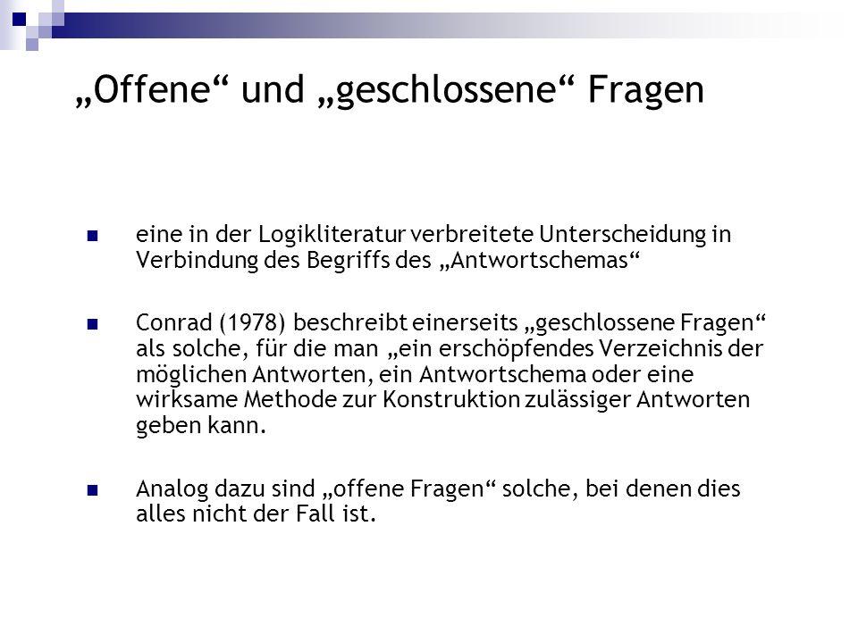 Offene und geschlossene Fragen eine in der Logikliteratur verbreitete Unterscheidung in Verbindung des Begriffs des Antwortschemas Conrad (1978) besch