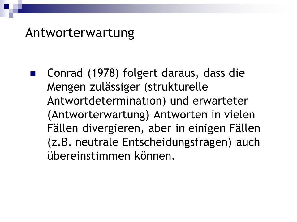 Antworterwartung Conrad (1978) folgert daraus, dass die Mengen zulässiger (strukturelle Antwortdetermination) und erwarteter (Antworterwartung) Antwor
