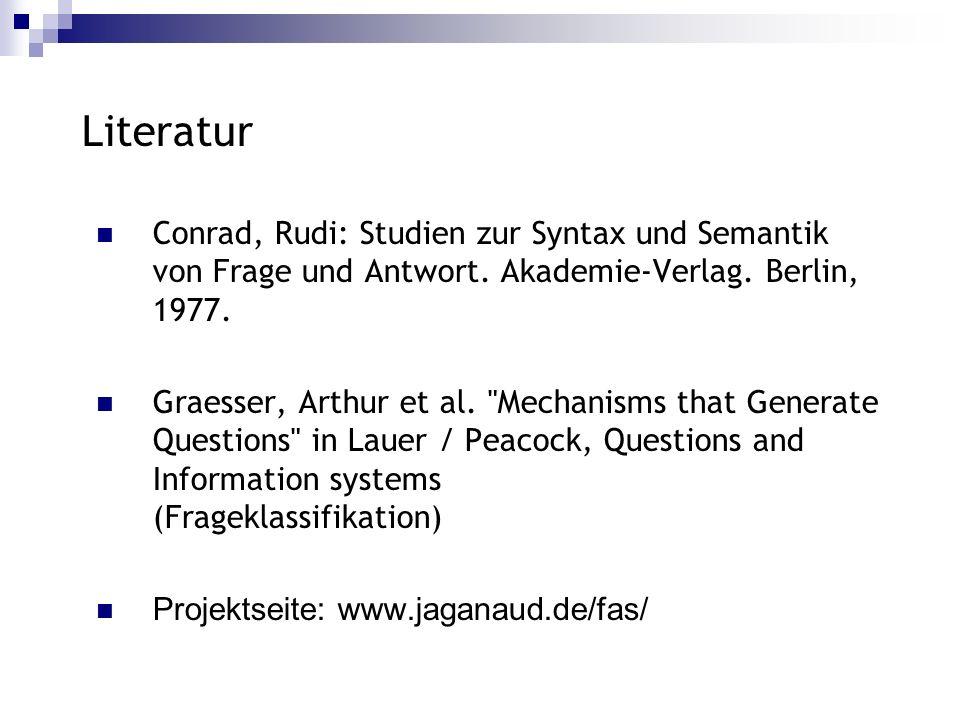 Literatur Conrad, Rudi: Studien zur Syntax und Semantik von Frage und Antwort. Akademie-Verlag. Berlin, 1977. Graesser, Arthur et al.