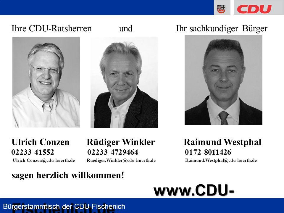 2 Ihre CDU-Ratsherren und Ihr sachkundiger Bürger Ulrich Conzen Rüdiger Winkler Raimund Westphal 02233-41552 02233-4729464 0172-8011426 Ulrich.Conzen@cdu-huerth.de Ruediger.Winkler@cdu-huerth.de Raimund.Westphal@cdu-huerth.de sagen herzlich willkommen.