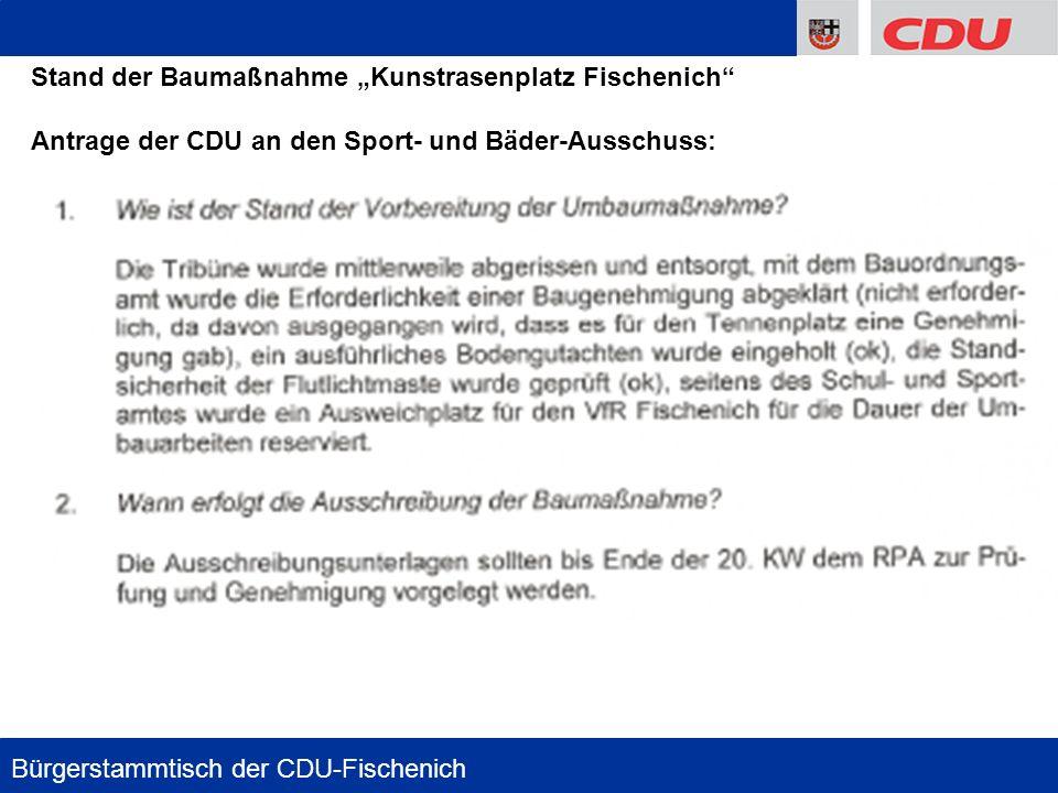 7 Stand der Baumaßnahme Kunstrasenplatz Fischenich Antrage der CDU an den Sport- und Bäder-Ausschuss: Bürgerstammtisch der CDU-Fischenich