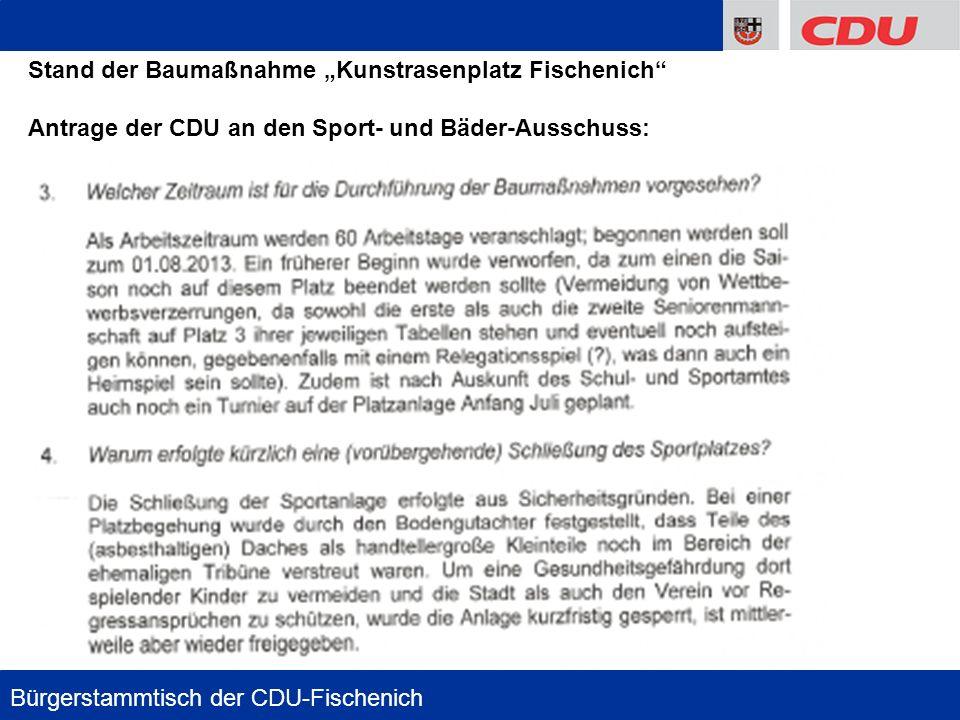 8 Stand der Baumaßnahme Kunstrasenplatz Fischenich Antrage der CDU an den Sport- und Bäder-Ausschuss: Bürgerstammtisch der CDU-Fischenich