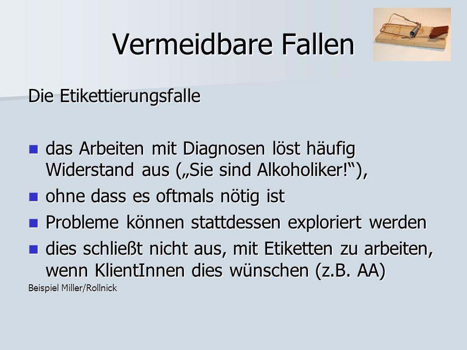 Vermeidbare Fallen Die Etikettierungsfalle das Arbeiten mit Diagnosen löst häufig Widerstand aus (Sie sind Alkoholiker!), das Arbeiten mit Diagnosen l