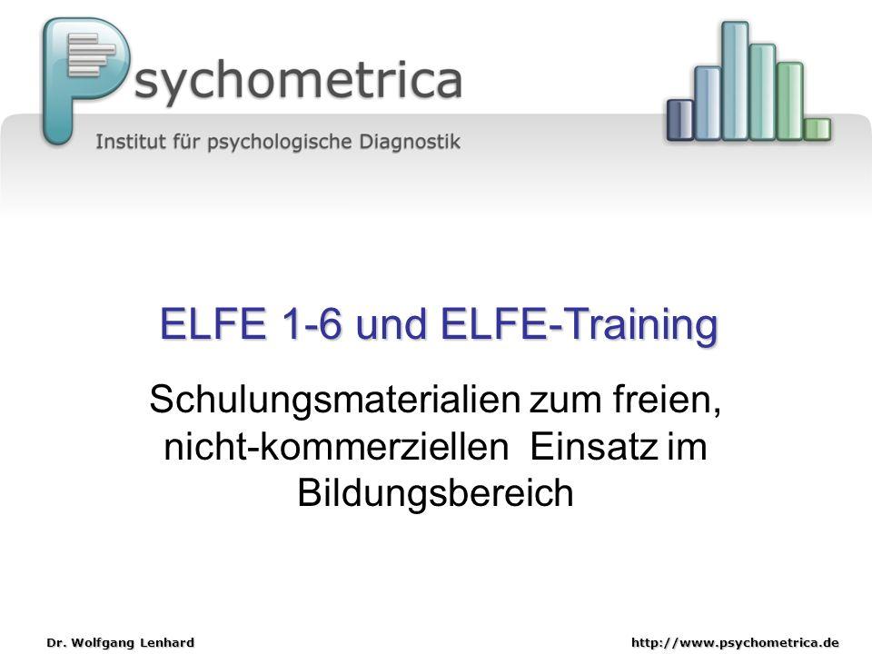 http://www.psychometrica.de Dr. Wolfgang Lenhard ELFE 1-6 und ELFE-Training Schulungsmaterialien zum freien, nicht-kommerziellen Einsatz im Bildungsbe