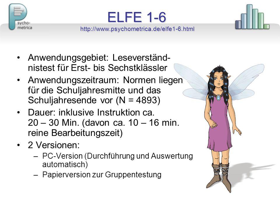 ELFE 1-6 http://www.psychometrica.de/elfe1-6.html Anwendungsgebiet: Leseverständ- nistest für Erst- bis Sechstklässler Anwendungszeitraum: Normen lieg