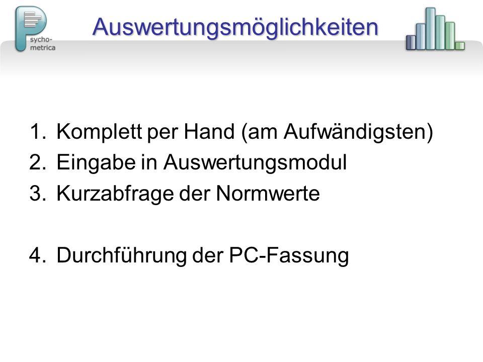 Auswertungsmöglichkeiten 1.Komplett per Hand (am Aufwändigsten) 2.Eingabe in Auswertungsmodul 3.Kurzabfrage der Normwerte 4.Durchführung der PC-Fassun
