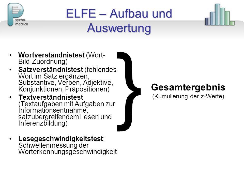 ELFE – Aufbau und Auswertung Wortverständnistest (Wort- Bild-Zuordnung) Satzverständnistest (fehlendes Wort im Satz ergänzen; Substantive, Verben, Adj