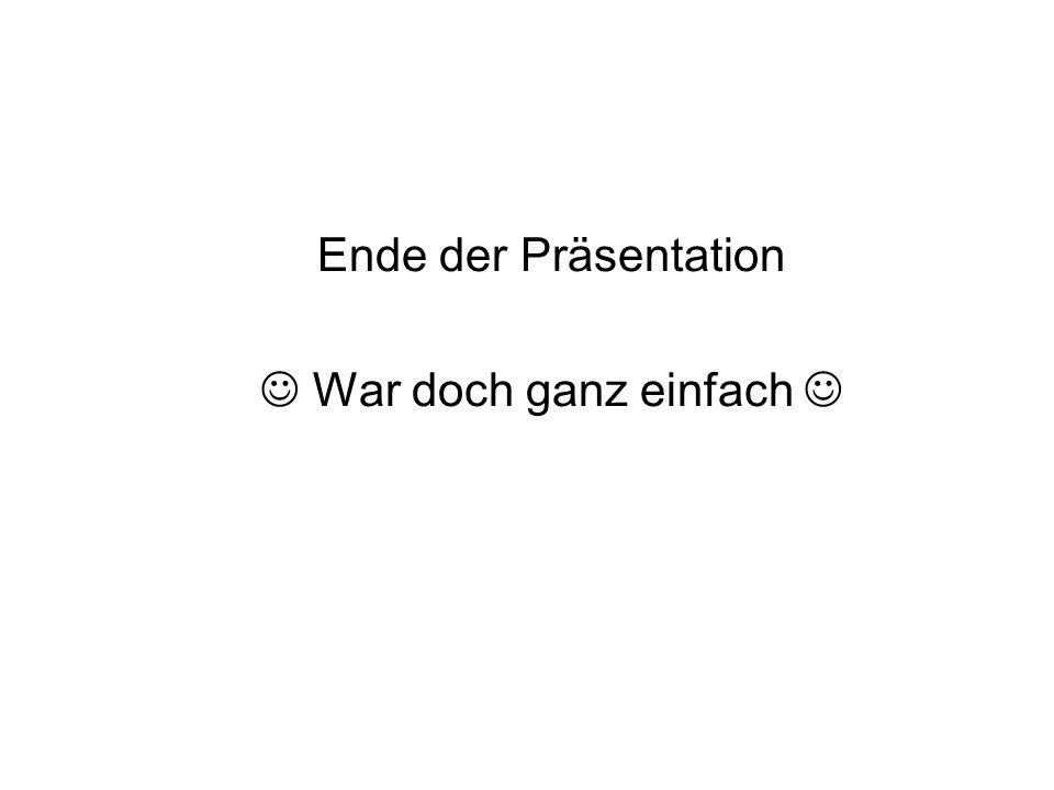 Ende der Präsentation War doch ganz einfach