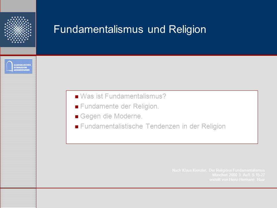 Fundamentalismus und Religion Was ist Fundamentalismus? Fundamente der Religion. Gegen die Moderne. Fundamentalistische Tendenzen in der Religion Nach