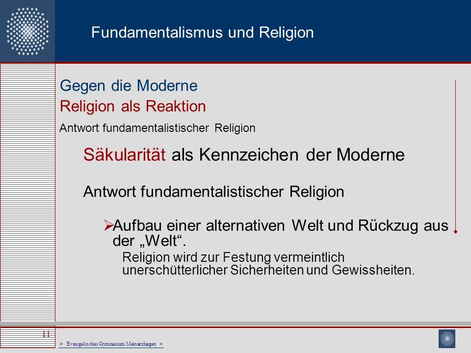 > Evangelisches Gymnasium Meinerzhagen < 11 Fundamentalismus und Religion Säkularität als Kennzeichen der Moderne Antwort fundamentalistischer Religio