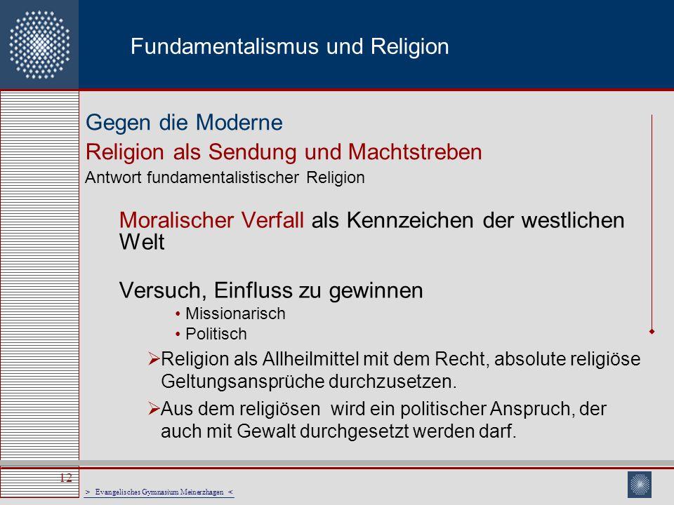 > Evangelisches Gymnasium Meinerzhagen < 12 Fundamentalismus und Religion Moralischer Verfall als Kennzeichen der westlichen Welt Versuch, Einfluss zu