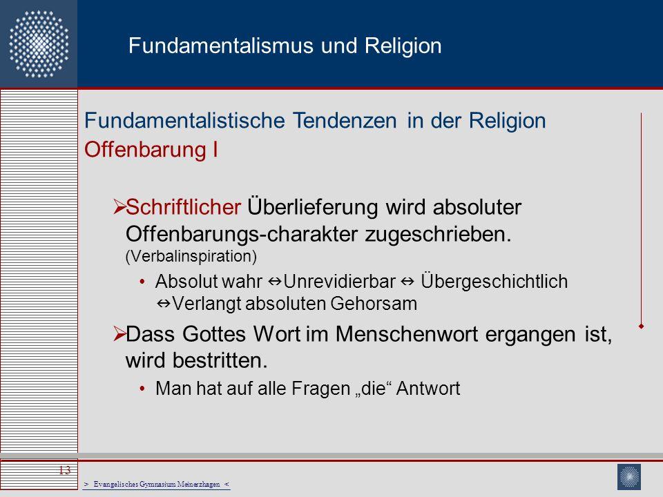 > Evangelisches Gymnasium Meinerzhagen < 13 Fundamentalismus und Religion Schriftlicher Überlieferung wird absoluter Offenbarungs-charakter zugeschrie