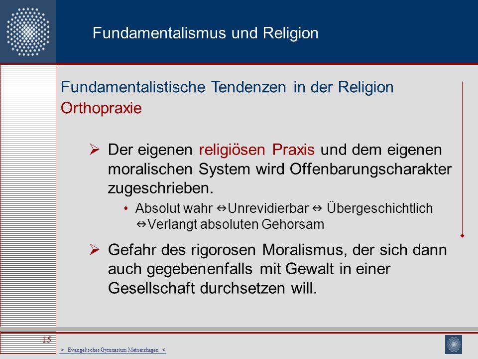 > Evangelisches Gymnasium Meinerzhagen < 15 Fundamentalismus und Religion Der eigenen religiösen Praxis und dem eigenen moralischen System wird Offenb