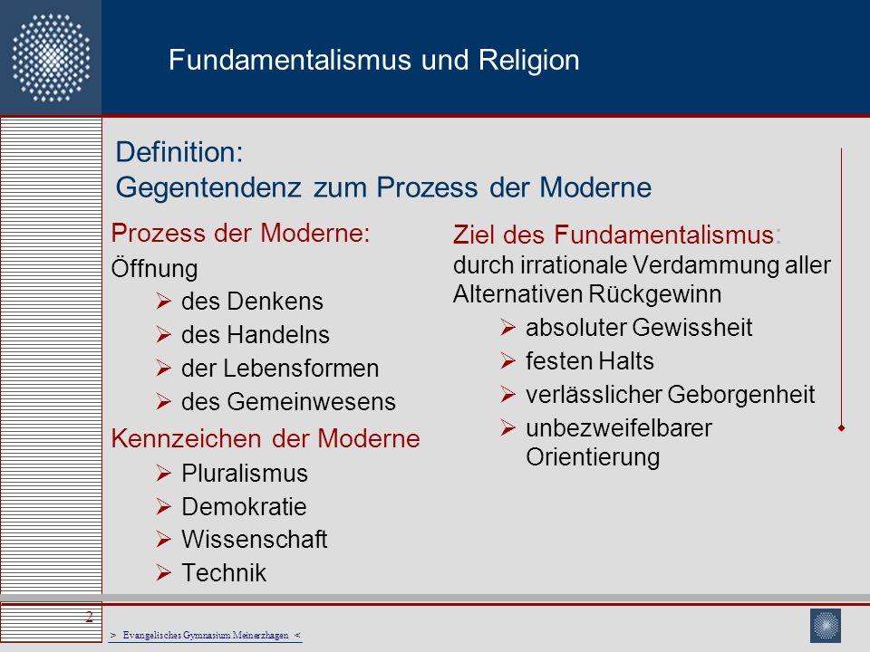 > Evangelisches Gymnasium Meinerzhagen < 2 Fundamentalismus und Religion Definition: Gegentendenz zum Prozess der Moderne Prozess der Moderne: Öffnung