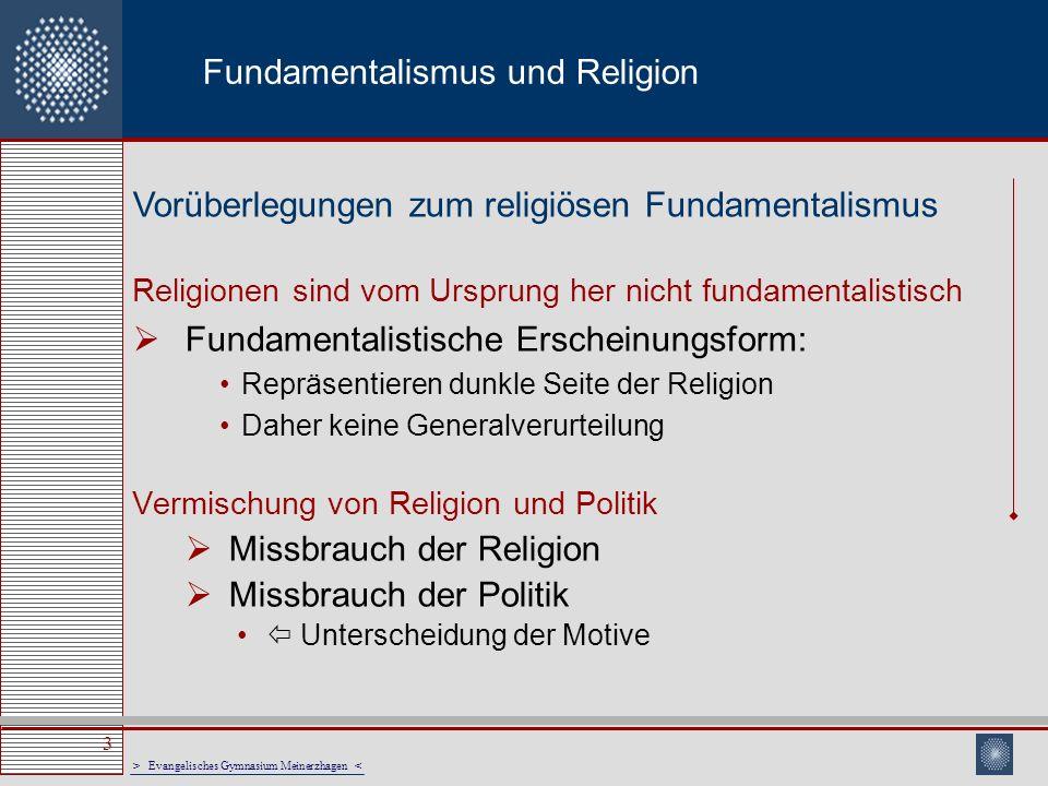 > Evangelisches Gymnasium Meinerzhagen < 14 Fundamentalismus und Religion Mündlicher Überlieferung wird absoluter Offenbarungscharakter zugeschrieben.