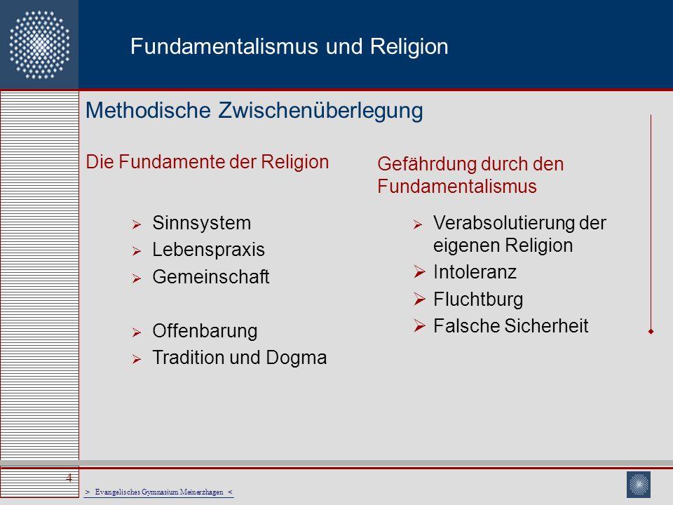 > Evangelisches Gymnasium Meinerzhagen < 4 Fundamentalismus und Religion Die Fundamente der Religion Gefährdung durch den Fundamentalismus Methodische