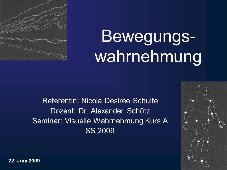 Bewegungs- wahrnehmung Referentin: Nicola Désirée Schulte Dozent: Dr. Alexander Schütz Seminar: Visuelle Wahrnehmung Kurs A SS 2009 22. Juni 2009