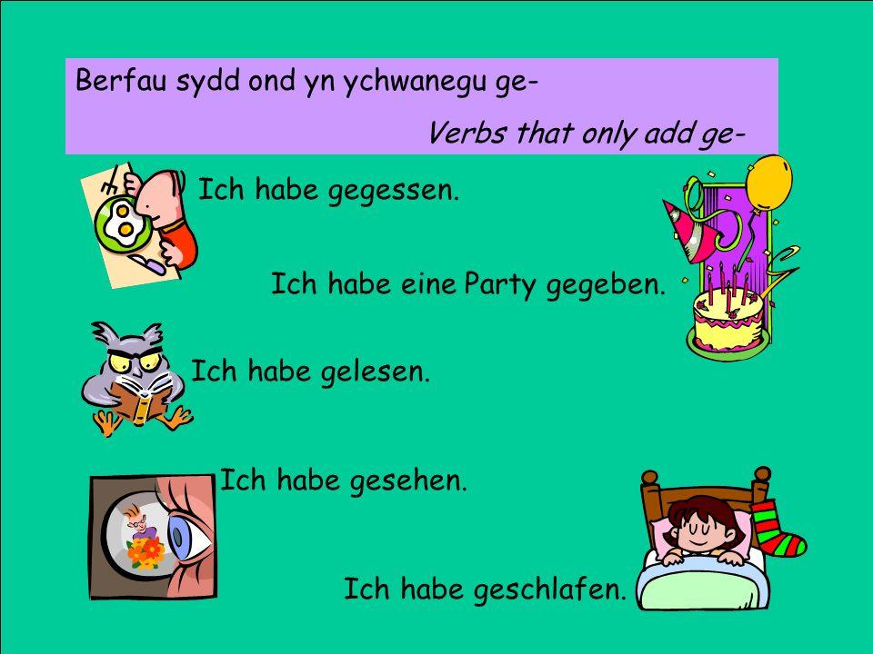 Berfau sydd ond yn ychwanegu ge- Verbs that only add ge- Ich habe gegessen.