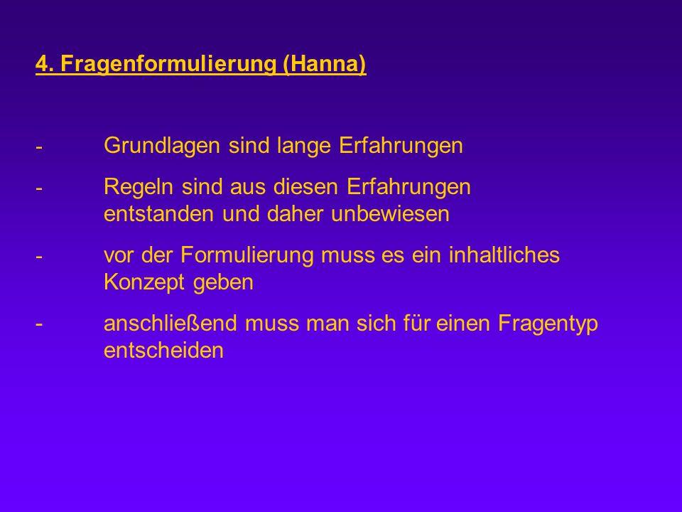4. Fragenformulierung (Hanna) - Grundlagen sind lange Erfahrungen - Regeln sind aus diesen Erfahrungen entstanden und daher unbewiesen - vor der Formu
