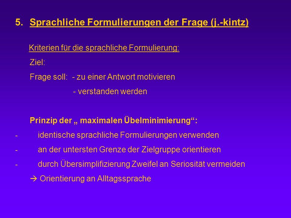 5.Sprachliche Formulierungen der Frage (j.-kintz) Kriterien für die sprachliche Formulierung: Ziel: Frage soll: - zu einer Antwort motivieren - versta