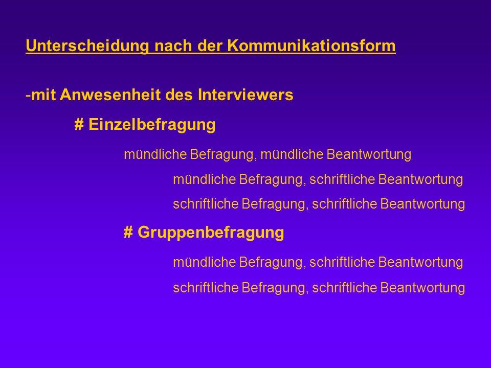 Unterscheidung nach der Kommunikationsform -mit Anwesenheit des Interviewers # Einzelbefragung mündliche Befragung, mündliche Beantwortung mündliche B