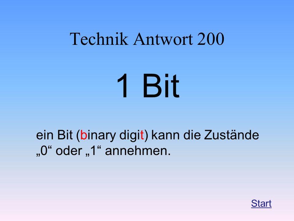 Technik Antwort 200 1 Bit ein Bit (binary digit) kann die Zustände 0 oder 1 annehmen. Start