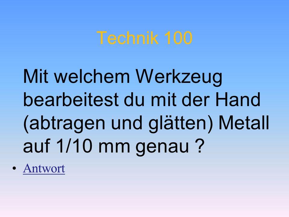 Technik 100 Mit welchem Werkzeug bearbeitest du mit der Hand (abtragen und glätten) Metall auf 1/10 mm genau ? Antwort