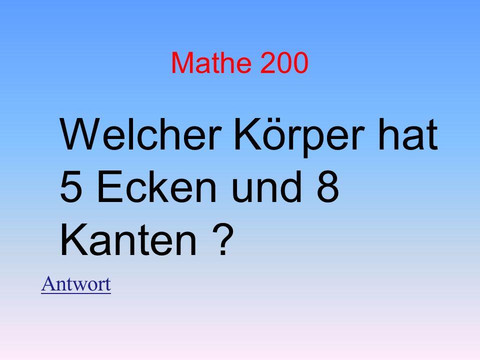 Mathe 200 Welcher Körper hat 5 Ecken und 8 Kanten ? Antwort