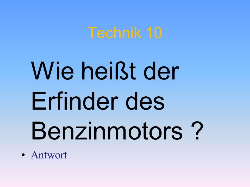 Technik 10 Wie heißt der Erfinder des Benzinmotors ? Antwort