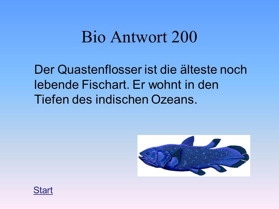 Bio Antwort 200 Der Quastenflosser ist die älteste noch lebende Fischart. Er wohnt in den Tiefen des indischen Ozeans. Start