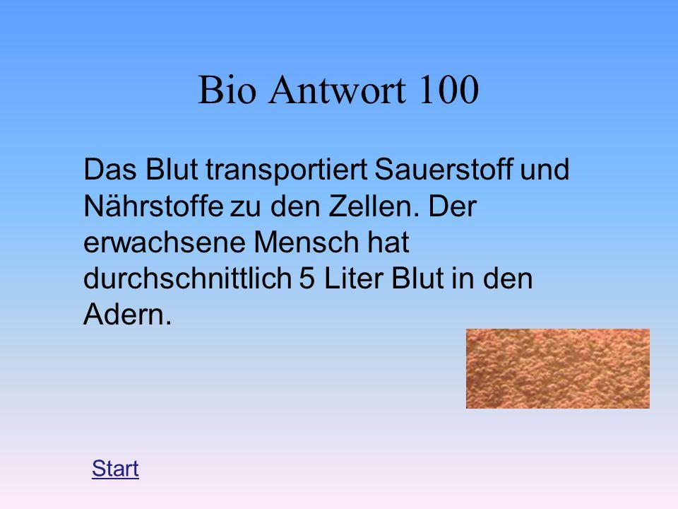Bio Antwort 100 Das Blut transportiert Sauerstoff und Nährstoffe zu den Zellen. Der erwachsene Mensch hat durchschnittlich 5 Liter Blut in den Adern.