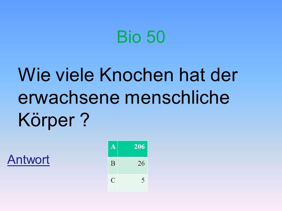 Bio 50 Wie viele Knochen hat der erwachsene menschliche Körper ? Antwort A206 B26 C5