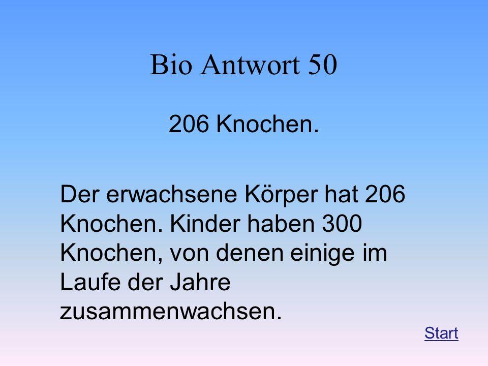 Bio Antwort 50 206 Knochen. Der erwachsene Körper hat 206 Knochen. Kinder haben 300 Knochen, von denen einige im Laufe der Jahre zusammenwachsen. Star