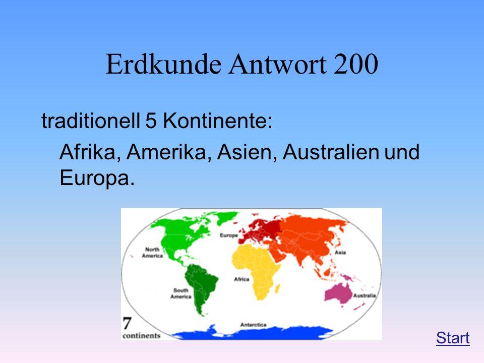 Erdkunde Antwort 200 traditionell 5 Kontinente: Afrika, Amerika, Asien, Australien und Europa. Start