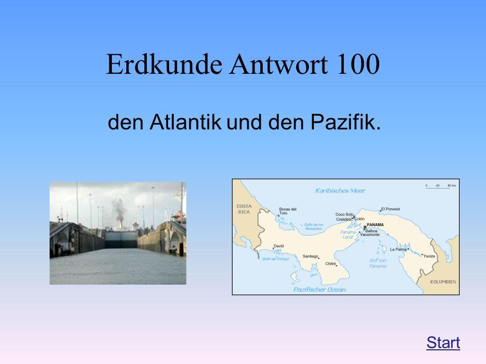 Erdkunde Antwort 100 den Atlantik und den Pazifik. Start