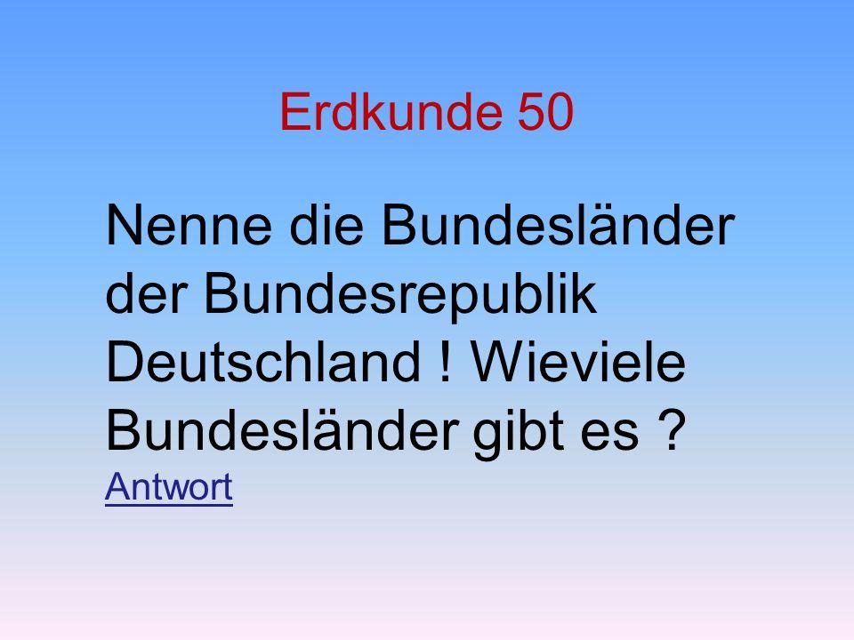 Erdkunde 50 Nenne die Bundesländer der Bundesrepublik Deutschland ! Wieviele Bundesländer gibt es ? Antwort Antwort