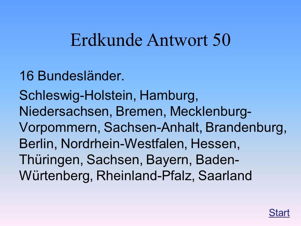 Erdkunde Antwort 50 16 Bundesländer. Schleswig-Holstein, Hamburg, Niedersachsen, Bremen, Mecklenburg- Vorpommern, Sachsen-Anhalt, Brandenburg, Berlin,